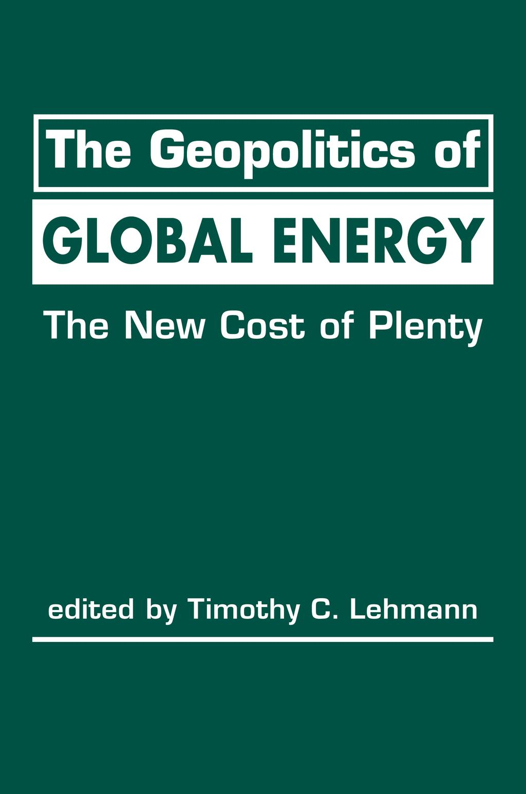 EXCERPTED FROM The Geopolitics of Global Energy: The New Cost of Plenty edited by Timothy C.