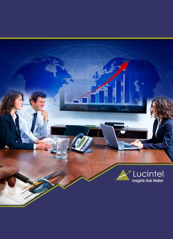 Published: August 2013 Lucintel, the premier global management consulting and market research firm creates your