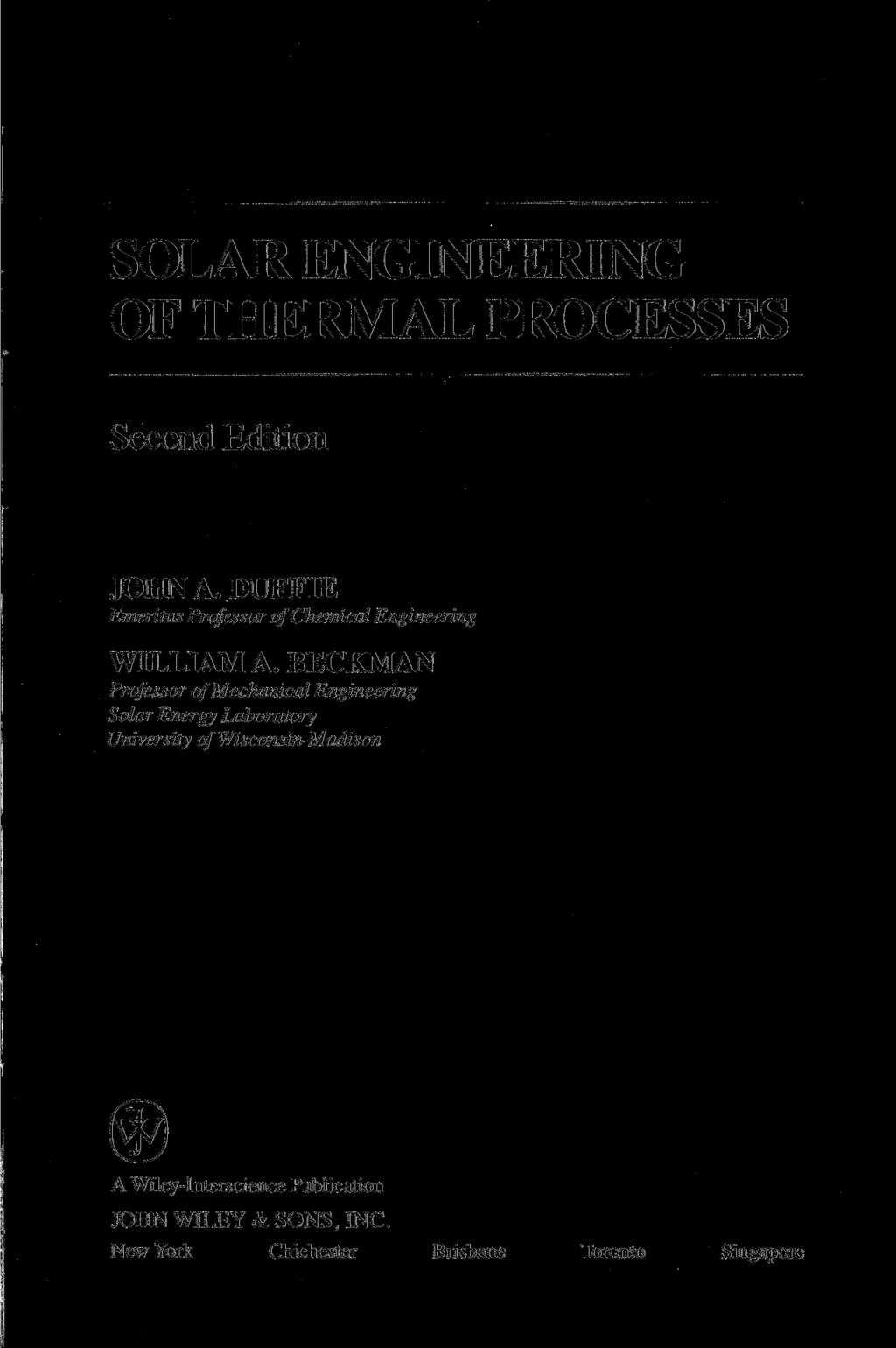 SOLAR ENGINEERING OF THERMAL PROCESSES Second Edition JOHN A. DUFFIE Emeritus Professor of Chemical Engineering WILLIAM A.