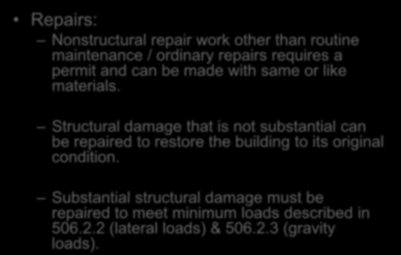 Prescriptive Compliance Method Chapter 5 Repairs: Nonstructural repair work other than routine maintenance / ordinary repairs requires a permit and can be made with same or like materials.