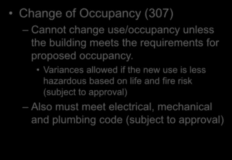 Prescriptive Compliance Method Chapter 3 Change of Occupancy (307) Cannot change use/occupancy unless the building meets the requirements for proposed occupancy.