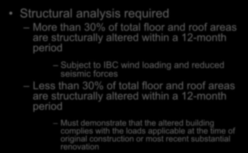 Level 3 Alteration Chapter 8 Structural analysis required More than 30% of total floor and roof areas are structurally altered within a 12-month period Subject to IBC wind loading and reduced seismic