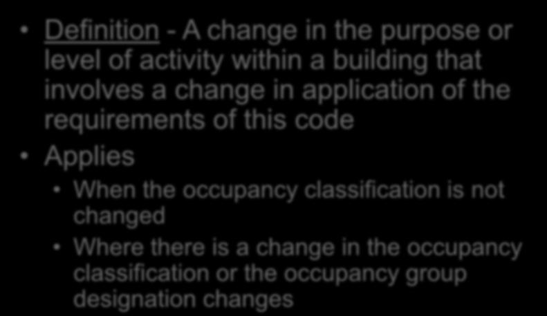 Change of Occupancy Chapter 9 Definition - A change in the purpose or level of activity within a building that involves a change in application of the requirements