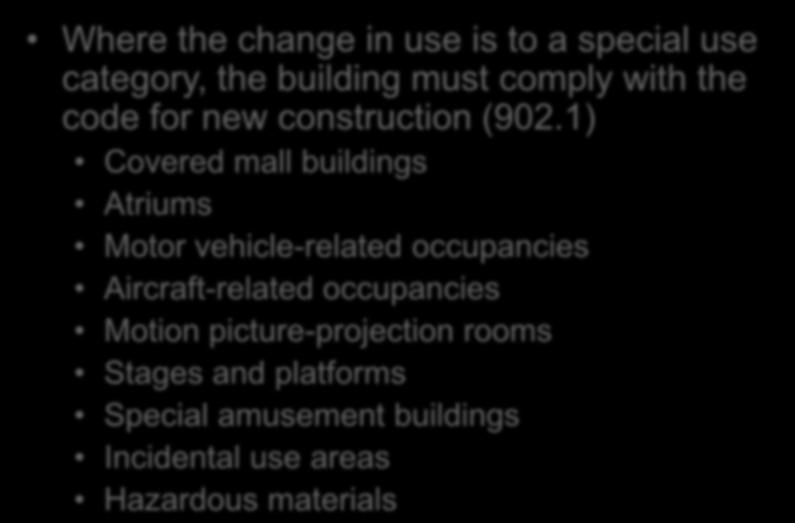 Change of Occupancy Chapter 9 Where the change in use is to a special use category, the building must comply with the code for new construction (902.