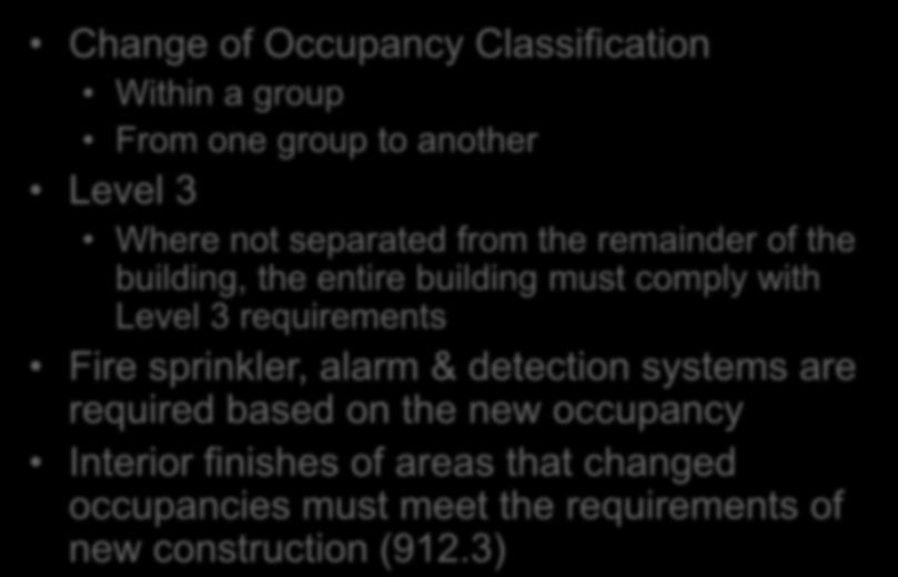 Change of Occupancy Chapter 9 Change of Occupancy Classification Within a group From one group to another Level 3 Where not separated from the remainder of the building, the entire building must