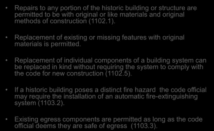 Historic Buildings Chapter 11 Repairs to any portion of the historic building or structure are permitted to be with original or like materials and original methods of construction (1102.1).