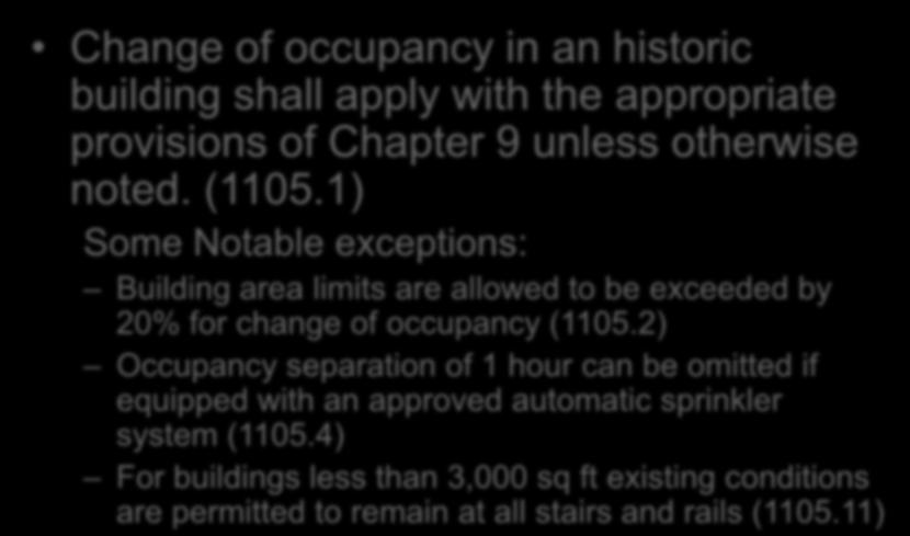Historic Buildings Chapter 11 Change of occupancy in an historic building shall apply with the appropriate provisions of Chapter 9 unless otherwise noted. (1105.
