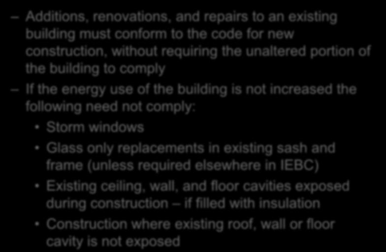 Energy Code Additions, renovations, and repairs to an existing building must conform to the code for new construction, without requiring the unaltered portion of the building to comply If the energy