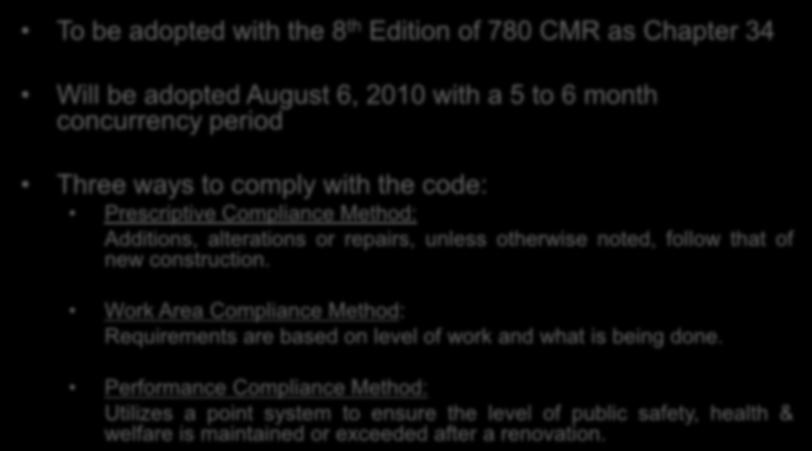 International Existing Building Code (2009 IEBC) To be adopted with the 8 th Edition of 780 CMR as Chapter 34 Will be adopted August 6, 2010 with a 5 to 6 month concurrency period Three ways to