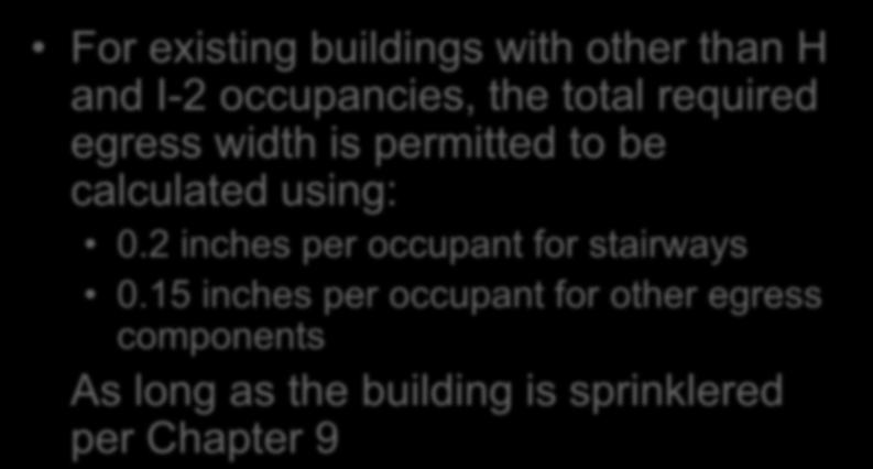 MA Egress Amendment For existing buildings with other than H and I-2 occupancies, the total required egress width is permitted to be calculated