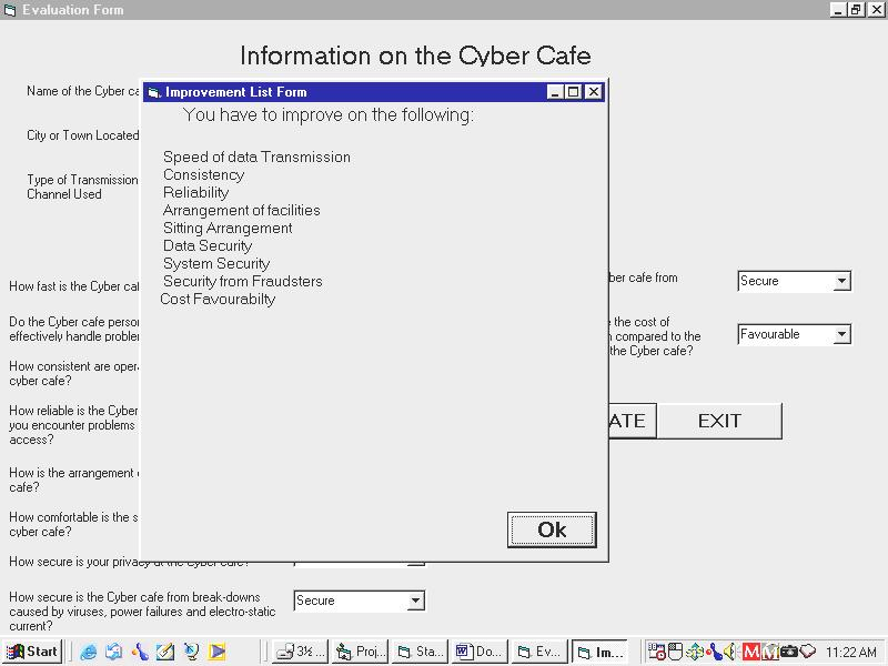 Depending on the answers, chosen by the users, for the questions asked, the software analyzes the answers and tells the user if the cyber café is up to standard, or if the cyber cafe needs