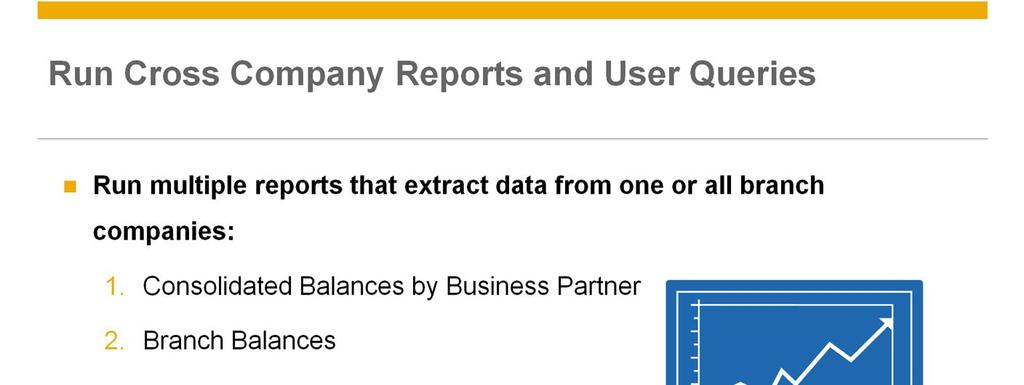 You can run multiple reports that extract real-time data from one or all branch companies.