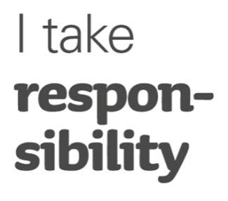 2. I take responsibility I take responsibility for myself and give others the chance to take responsibility for themselves.