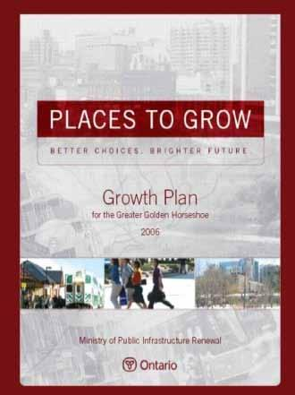 Places to Grow Growth Plan for the Greater Golden Horseshoe Ontario s Growth Plan for the Greater Golden Horseshoe (The Growth Plan) (2006) under the