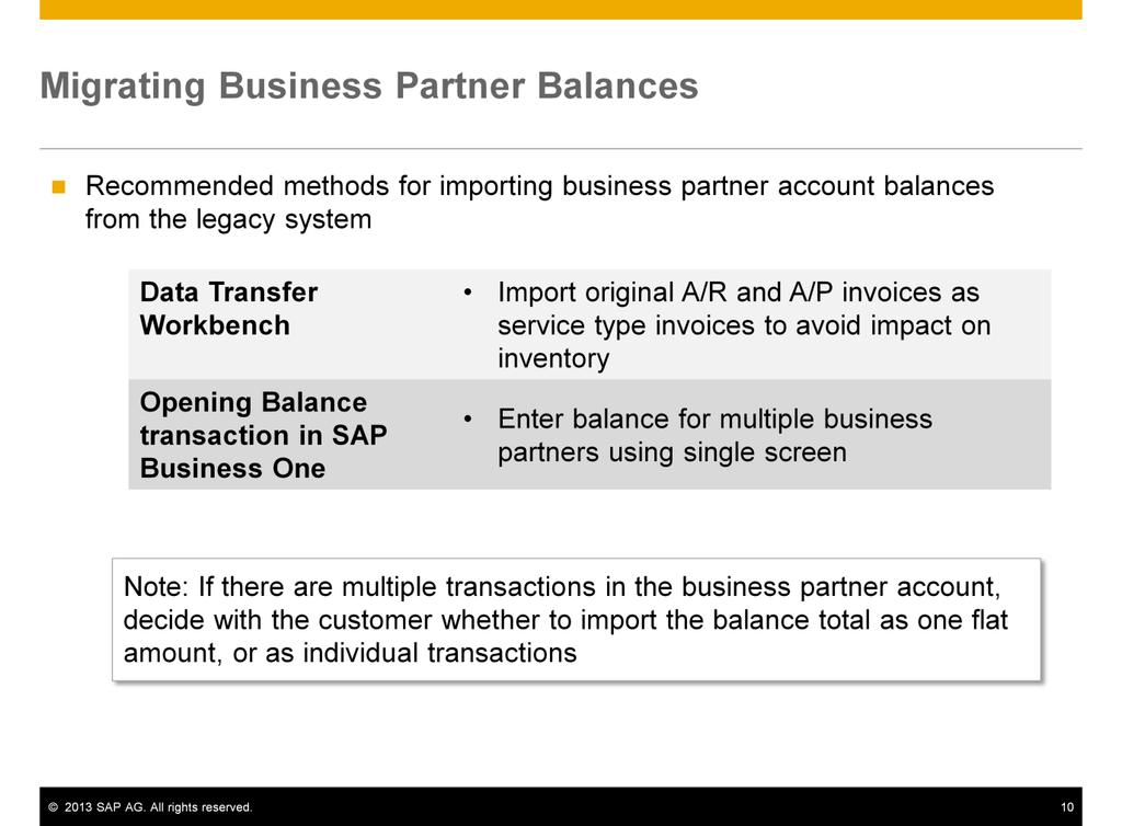 Two methods are recommended for importing business partner account balances. One option is to import the original A/R and A/P invoices for each business partner using the Data Transfer Workbench.