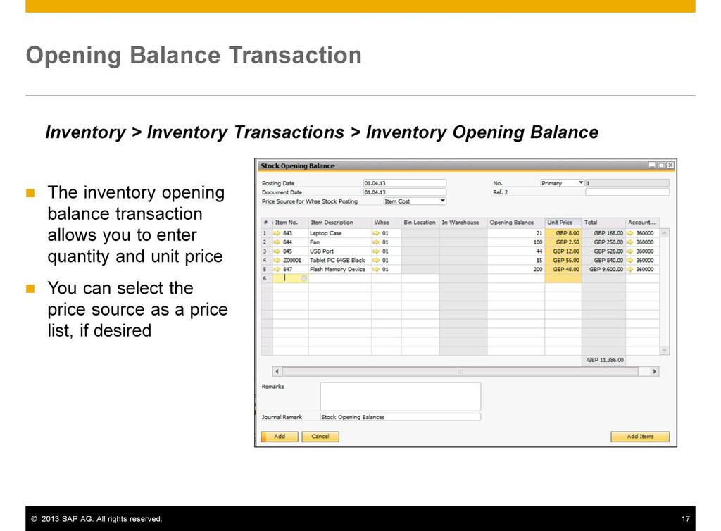 If you decide to use the Inventory Opening Balance transaction, you enter the item quantity at opening, and the unit price. You can select the price source as the item cost or as a price list.