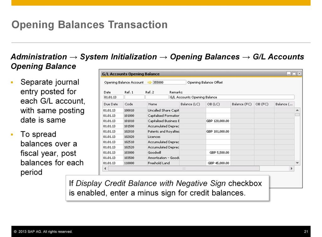 The opening balances transaction in SAP Business One allows you to enter the final balance for each G/L account from a single screen. Select an opening balance account as the offsetting account.