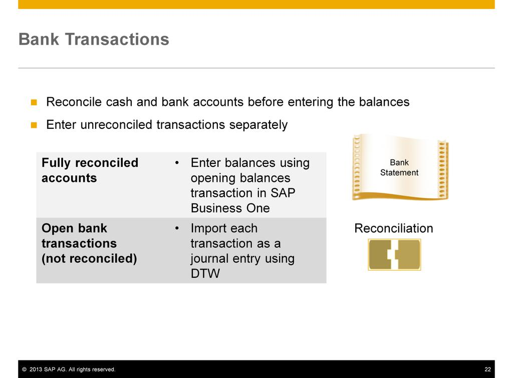 SAP recommends that you separate cleared (reconciled) and open (unreconciled) cash and bank transactions.
