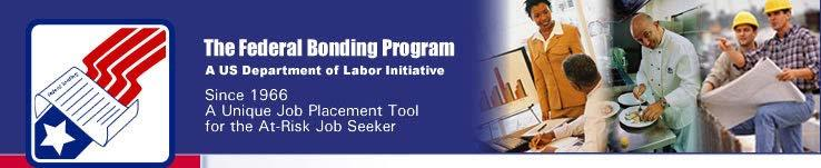 Individuals Seeking Bonding The Federal Bonding Program provides fidelity bonding for the first six months of employment for hard-to-place job applicants.