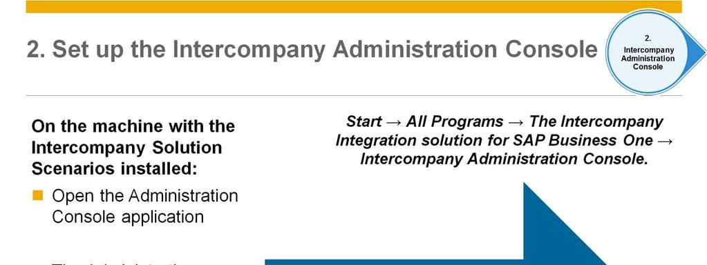 After completing the Intercompany Initialization Wizard in all companies, you should set up the Intercompany integration solution using the Intercompany Administration Console web application.