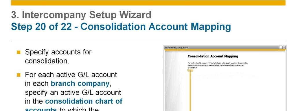 Step 20 and step 21 deal with the consolidation process. In step 20 users in the branch companies must specify accounts for consolidation.