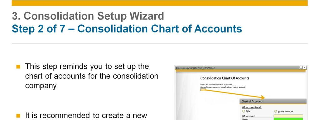 The consolidation company must be set up like any other company in SAP Business One, with its own setup and chart of accounts.