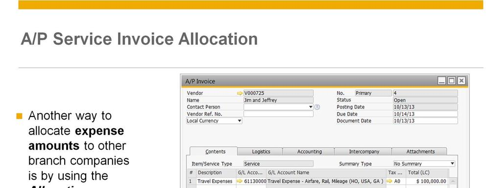 Another way to allocate expense amounts to other branch companies is by using the Allocation window on the A/P Service Invoice document.
