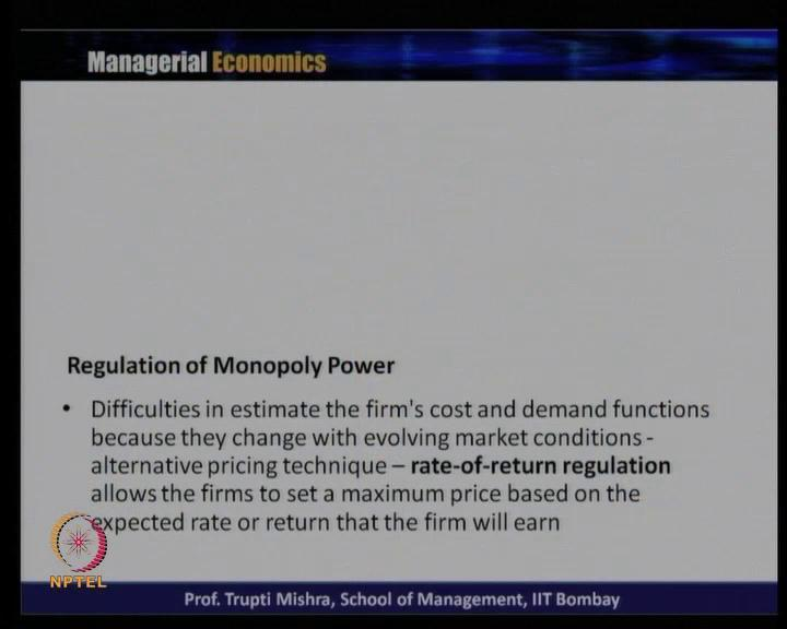 (Refer Slide Time: 35:48) Now, what is the difficulty when it comes to regulation, till the time there is a good estimation of demand and cost; that generally helps in regulating the price.
