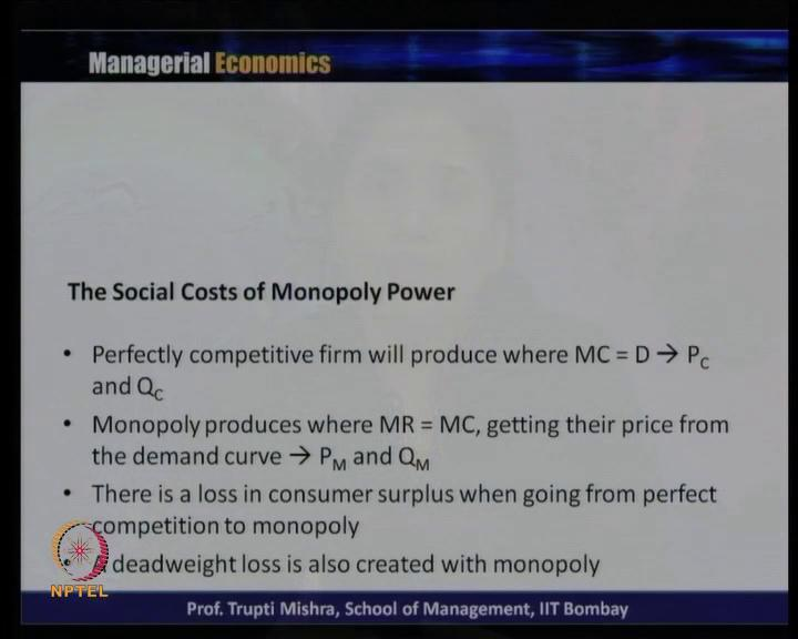 (Refer Slide Time: 10:27) So, if you look at in case of perfectly competitive firm, the firm they produce at a point where marginal cost is equal to D or marginal cost is