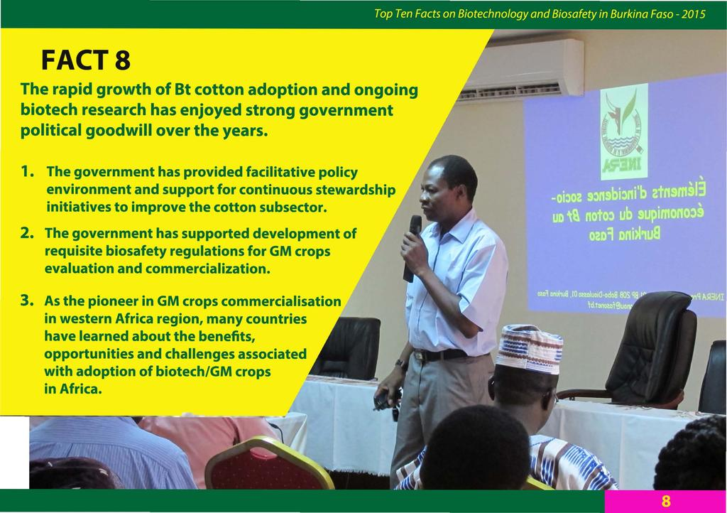 FACTS The rapid growth of Bt cotton adoption and ongoing biotech research has enjoyed strong government political goodwill over the years. 1.