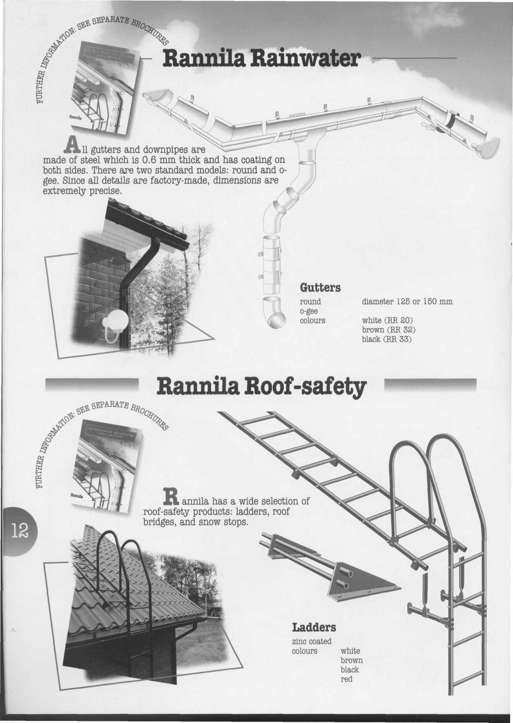 Rannila Rainwater Л1 gutters and downpipes are made of steel which is 0.6 mm thick and has coating on both sides. There are two standard models: round and o- gee.