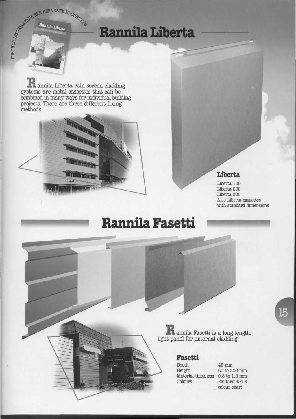 Rannila Liberta R. annila Liberta rain screen cladding systems are metal cassettes that can be combined in many ways for individual building projects. There are three different fixing methods.