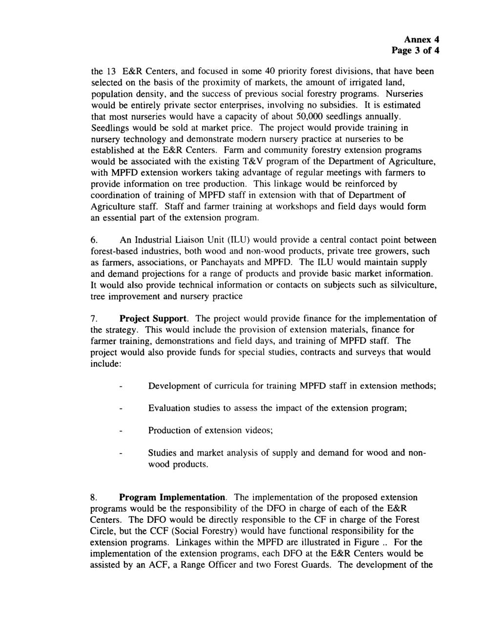 Annex 4 Page 3 of 4 the 13 E&R Centers, and focused in some 40 priority forest divisions, that have been selected on the basis of the proximity of markets, the amount of irrigated land, population