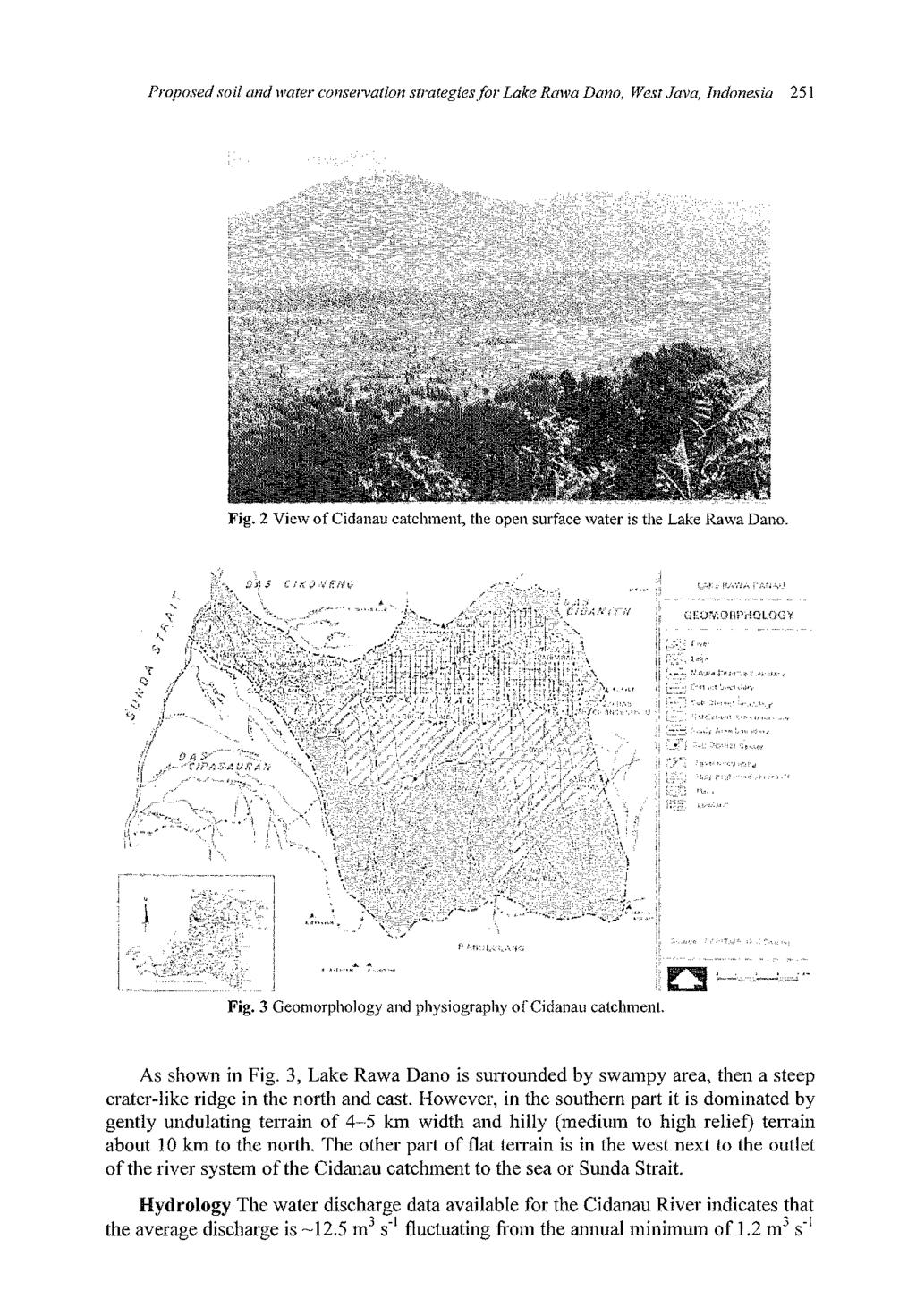 Proposed soil and water conservation strategies for Lake Rawa Dano, West Java, Indonesia 251 Fig. 2 View of Cidanau catchment, the open surface water is the Lake Rawa Dano. Fig. 3 Geomorphology and physiography of Cidanau catchment.