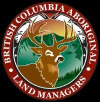 BRITISH COLUMBIA ABORIGINAL LAND MANAGERS Chair: Vice-Chair: Treasurer: Secretary: Director: Latrica Babin, Shuswap Band Yvonne Weinert, Osoyoos Indian Band Angela