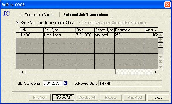 Process WIP to COGS - Selected Job Transactions Tab The Process WIP to COGS - Selected Job Transactions Tab will display all transactions that meet the criteria entered on the Job Transactions