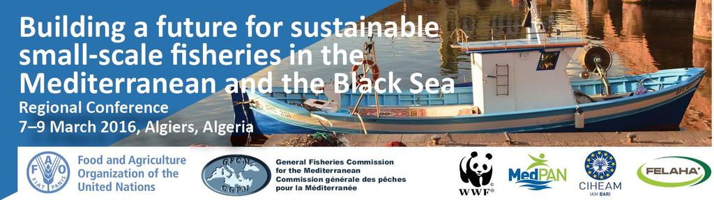 CONCLUSIONS OF THE REGIONAL CONFERENCE ON BUILDING A FUTURE FOR SUSTAINABLE SMALL- SCALE FISHERIES IN THE MEDITERRANEAN AND THE BLACK SEA 7 9 March 2016 Algiers, Algeria Preamble The Regional