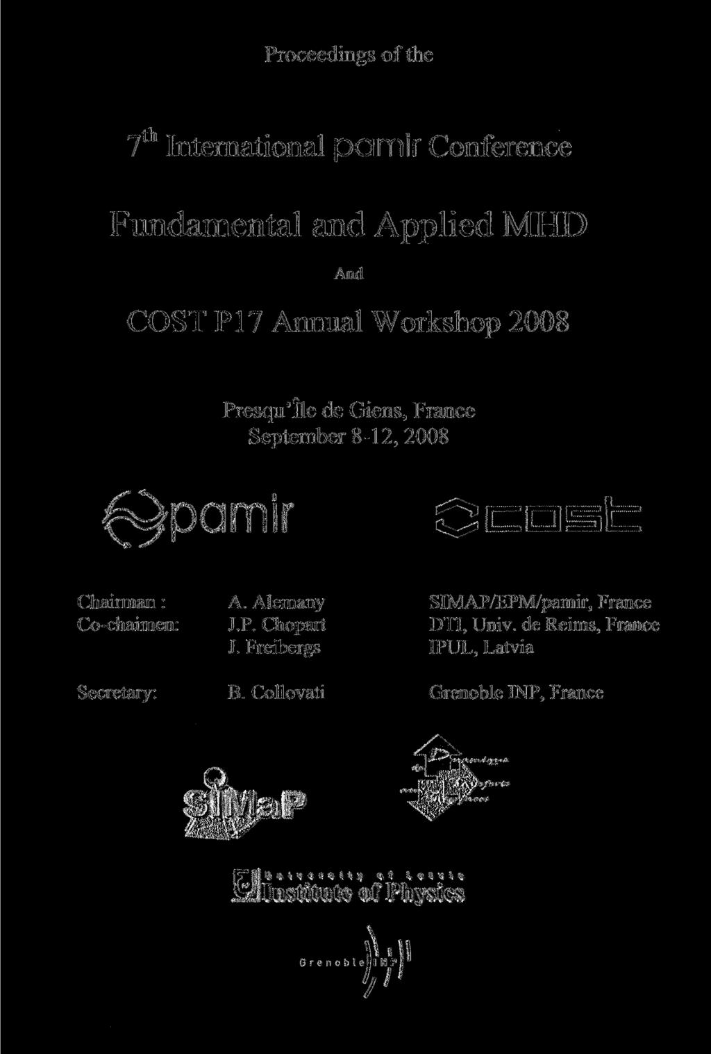 Proceedings of the 7th 7 International pamir Conference Fundamental and Applied MHD And COST P17 Annual Workshop 2008 Presqu'Ile de Giens, France September 8-12, 2008 ^pamir Chairman : Co-chaimen: