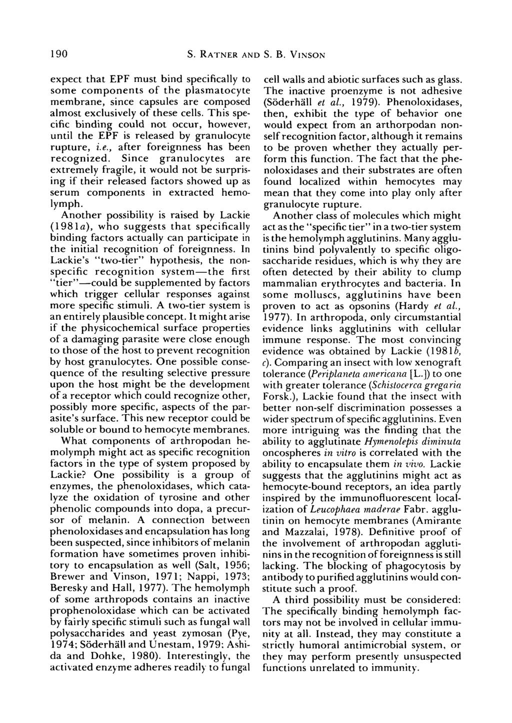 190 S. RATNER AND S. B. VINSON expect that EPF must bind specifically to some components of the plasmatocyte membrane, since capsules are composed almost exclusively of these cells.