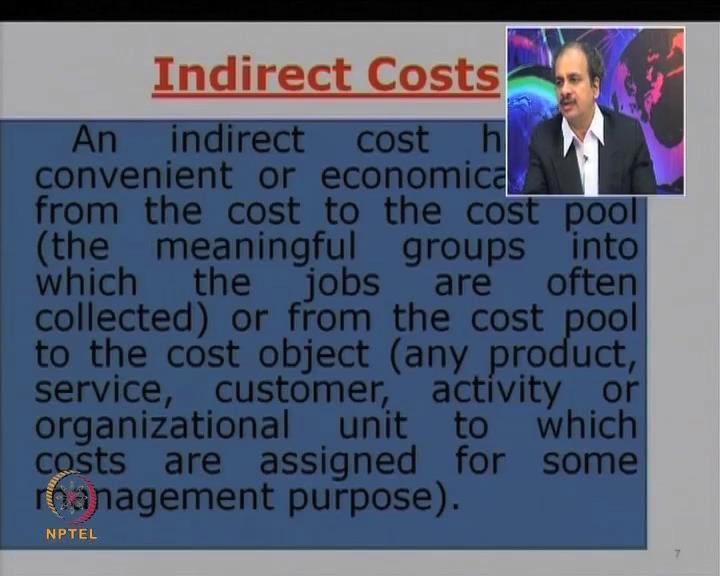 (Refer Slide Time: 20:27) Next are indirect costs; the cost which cannot be easily linked to a particular product or a cost center; so, many of the