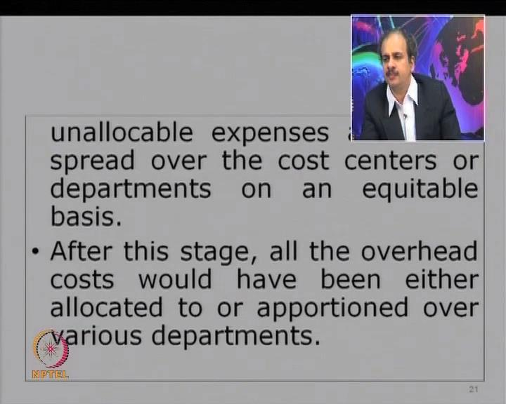 (Refer Slide Time: 44:07) So, stage number 1 was allocation at which stage all the direct expenses got charged, indirect expenses remained; in stage number 2, all the indirect expenses are also
