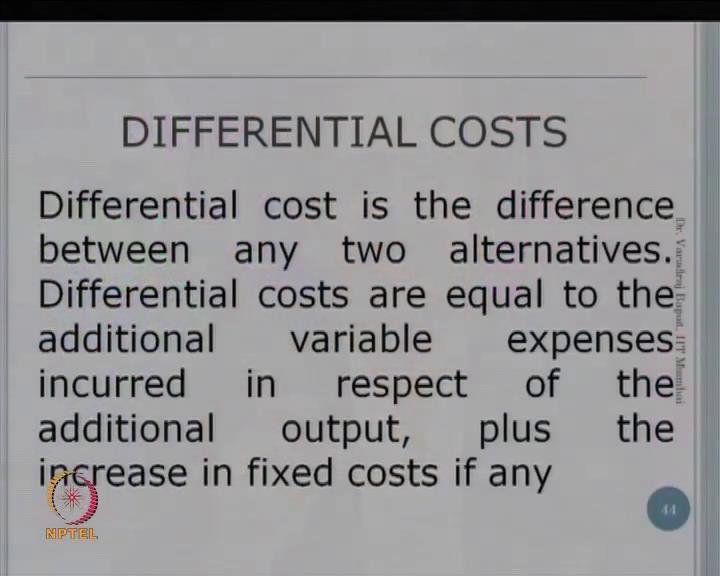 (Refer Slide Time: 05:37) Now, a little bit of extension of sunk cost is differential cost which also we have seen last time.