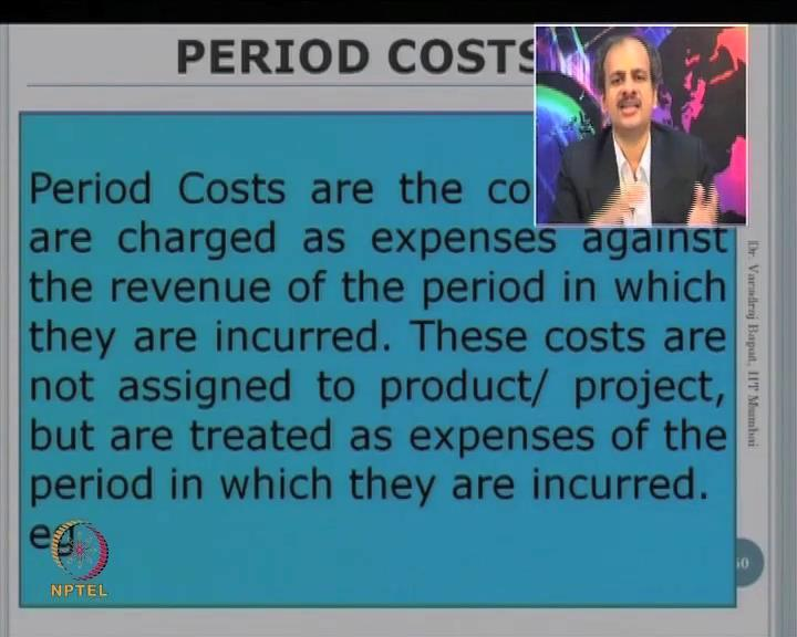 (Refer Slide Time: 13:19) As against this, there are period costs. These are the costs which are not related to a product, they are more in expenses for a particular period.
