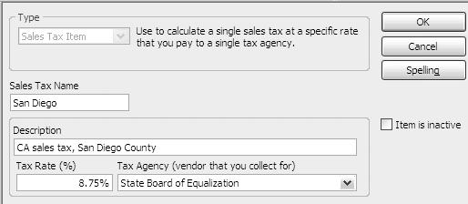 Adding Sales Tax to the Item List To Set-Up Tax Rates and Agencies 1. From the Preferences window click on Add sales tax item button. B. Enter San Diego in Sales Tax Name box A.
