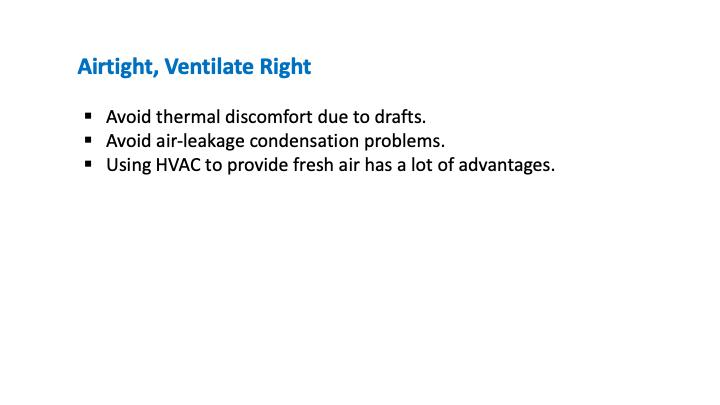 The primary reasons to build airtight buildings are to avoid drafts and air leakage condensation problems.