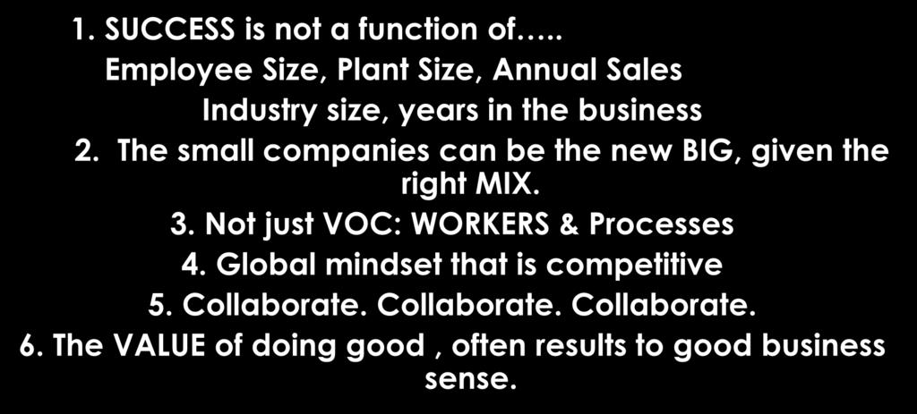 Take away points: 1. SUCCESS is not a function of.. Employee Size, Plant Size, Annual Sales Industry size, years in the business 2.