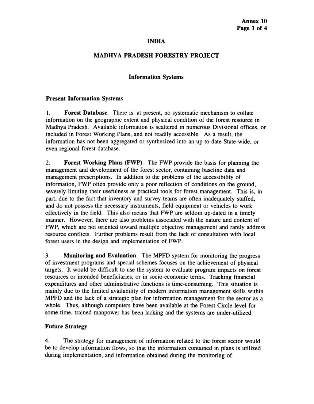 Annex 10 Page 1 of 4 INDIA MADHYA PRADESH FORESTRY PROJECT Information Systems Present Information Systems 1. Forest Database. There is.